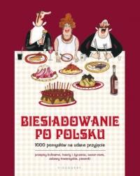 Biesiadowanie po polsku. 1000 pomysłów na udane przyjęcie
